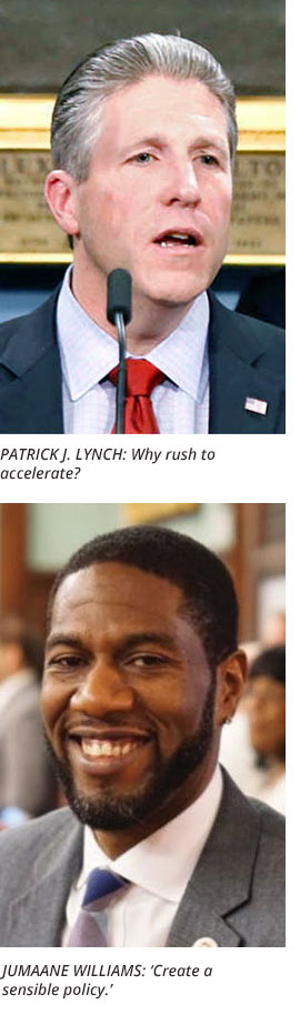 PATRICK J. LYNCH: Why rush to  accelerate?; JUMAANE WILLIAMS: 'Create a  sensible policy.'